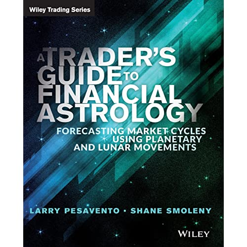 A Trader's Guide to Financial Astrology: Forecasting Market Cycles Using Planetary and Lunar Movements (Wiley Trading)