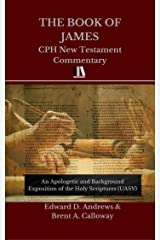 THE BOOK OF JAMES: CPH New Testament Commentary (An Apologetic and Background Exposition of the Holy Scriptures 17) Kindle Edition