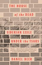 The House of the Dead: Siberian Exile Under the Tsars