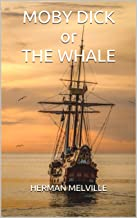 MOBY DICK or THE WHALE: LATEST EDITION BY HERMAN MELVILLE (2019 EDITION Book 1)