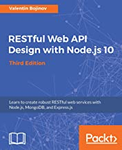 RESTful Web API Design with Node.js 10, Third Edition: Learn to create robust RESTful web services with Node.js, MongoDB, and Express.js, 3rd Edition (English Edition)