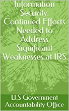 Information Security: Continued Efforts Needed to Address Significant Weaknesses at IRS