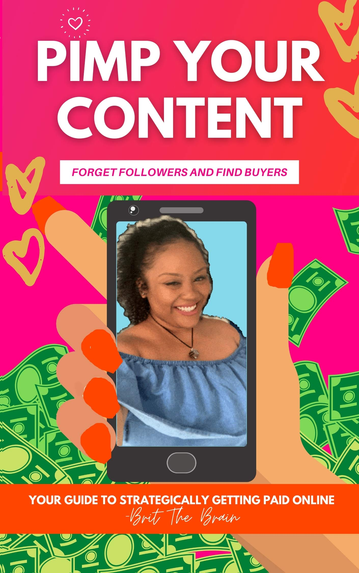 Pimp Your Content - Forget Followers and Find Buyers: Your Guide To Strategically Getting Paid Online (Brit The Brain - Pimp Your Book 1)