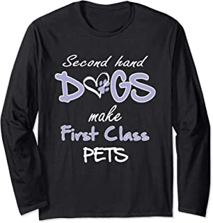 Second Hand Dogs Make First Class Pets Rescue Long Sleeve T-Shirt