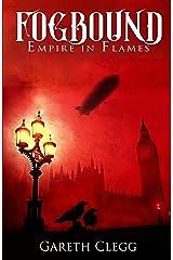 Fogbound: Empire in Flames: Steampunk Adventure in a Dystopian Victorian London (A Dystopian Steampunk Adventure Book 1) Kindle Edition