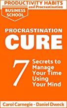 Productivity Habits and Procrastination - Procrastination Cure: 7 Secrets To Manage Your Time Using Your Mind - Stop Procr...