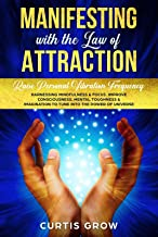 Manifesting  with the Law of Attraction: Raise Personal Vibration Frequency Harnessing Mindfulness & Focus. Improve Consciousness, Mental Toughness & Imagination ... into the Power of Universe (English Edition)