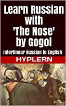Learn Russian with 'The Nose' by Gogol: Interlinear Russian to English (Learn Russian with Interlinear Stories for Beginners and Advanced Readers Book Book 5)