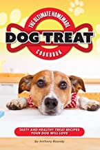The Ultimate Homemade Dog Treat Cookbook: Tasty and Healthy Treat Recipes Your Dog Will Love