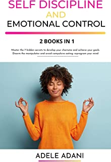 SELF DISCIPLINE AND EMOTIONAL CONTROL: Master the 7 hidden secrets to develop your charisma and achieve your goals. Disarm...