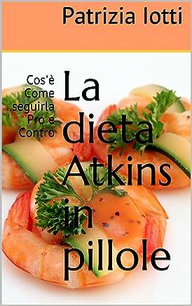 La dieta Atkins in pillole: Cosè  Come seguirla Pro e Contro