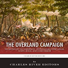 The Overland Campaign: The Battles of the Wilderness, Spotsylvania Court House, North Anna, and Cold Harbor