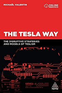 The Tesla Way: The disruptive strategies and models of Teslism (English Edition)