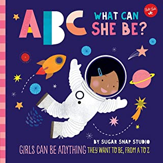 ABC for Me: ABC What Can She Be?: Girls can be anything they want to be, from A to Z