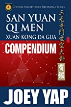 San Yuan Qi Men Xuan Kong Da Gua Compendium: A comprehensive guide to San Yuan Qi Men Xuan Kong Da Gua