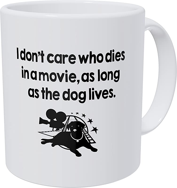 Wampumtuk I Don T Care Who Dies I A Movie As Long As The Dog Lives 11 Ounces Funny Coffee Mug
