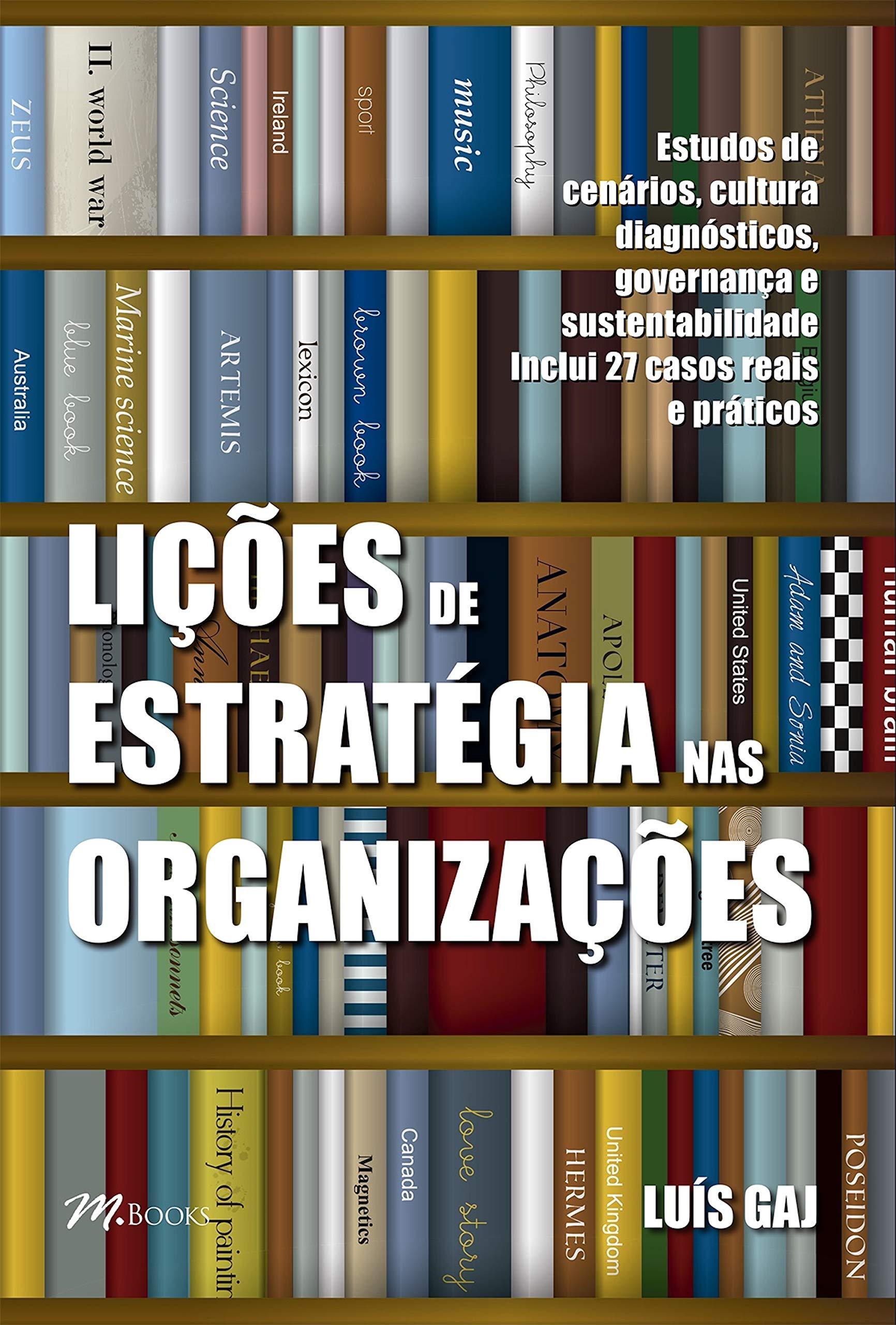 Lições de estratégia nas organizações: Estudos de cenários, cultura, diagnósticos, governança e sustentabilidade - inclui 27 casos reais e práticos (Portuguese Edition)
