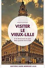 Visiter le Vieux-Lille: A la découverte du plus beau quartier de la ville (Good Morning Lille t. 1) Format Kindle