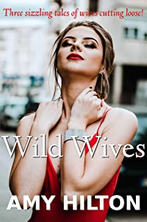 Wild Wives: Three sizzling tales of wives cutting loose!