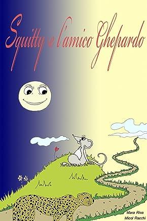 Favola per bambini: Squitty e lamico ghepardo: Lappassionante storia tra un topolino e un ghepardo