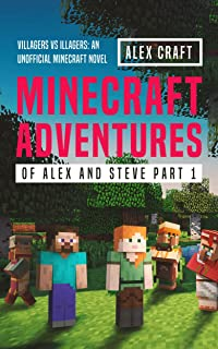 Minecraft Adventures of Alex and Steve Part 1: Villagers vs Illagers: An Unofficial Minecraft Novel