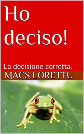 Ho deciso!: La decisione corretta. (PNL secondo me Vol. 1)