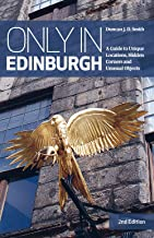 Only in Edinburgh: A Guide to Unique Locations, Hidden Corners and Unusual Objects (Only in Guides)