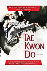 Tae Kwon Do: The Ultimate Reference Guide to the World's Most Popular Martial Art, Third Edition Kindle Edition