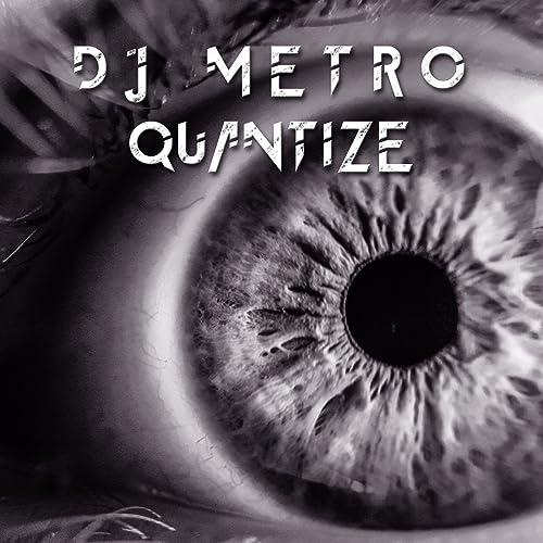 Quantize by DJ Metro on Amazon Music - Amazon com