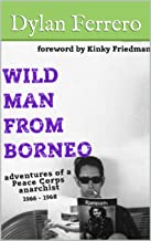 Wild Man from Borneo: Adventures of a Peace Corps Anarchist