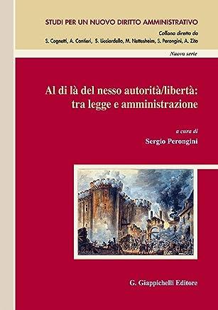 Al di là del nesso autorità/libertà: tra legge e amministrazione: Atti di convegno. Salerno, 14-15 novembre 2014