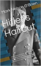 Hitler's Haircut: On the morning of January 3, 1965, a young barber in New York City gets an unexpected visit from an old man whose presence is as sad as it is unsettling. (English Edition)