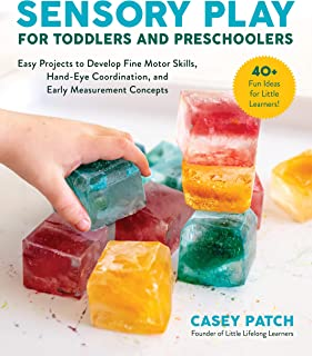 Sensory Play for Toddlers and Preschoolers: Easy Projects to Develop Fine Motor Skills, Hand-Eye Coordination, and Early M...