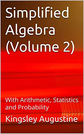 Simplified Algebra (Volume 2): With Arithmetic, Statistics and Probability