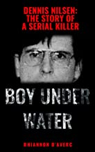 Boy Under Water: Dennis Nilsen: The Story of a Serial Killer