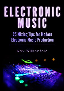Electronic Music: 25 Mixing Tips for Modern Electronic Music Production