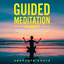 Guided Meditation for Anxiety: Overcome Anxiety by Following Mindfulness Meditations Scripts for Self Healing, Curing Panic Attacks, and to Boost Relaxation for a More Quite Mind.