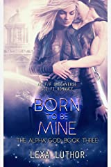 Born to Be Mine: An F/F Omegaverse Sci-Fi Romance (The Alpha God Book 3) Kindle Edition