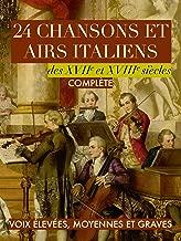 24 chansons et airs italiens des XVIIe et XVIIIe siècles: Complète: Pour voix élevées, moyennes et graves (French Edition)
