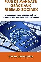 Plus de mandats grâce aux réseaux sociaux: La prospection digitale expliquée aux professionnels de l'immobilier en 5 étapes (French Edition)