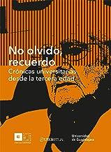No olvido, recuerdo: Crónicas universitarias desde la tercera edad (Spanish Edition)