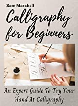 Calligraphy for beginners: An expert guide to try your hand at calligraphy