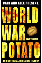 Carl and Alex Present: World War Potato: An Unofficial Minecraft Story (The Legend of Dave the Villager) Kindle Edition