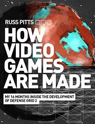 How Video Games Are Made: My 16 Months Inside the Development of Defense Grid 2 (English Edition)