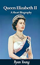 Queen Elizabeth II - A Short Biography: Queen of the United Kingdom of Great Britain and Northern Ireland