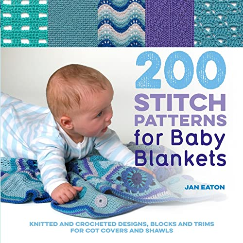 5e76471fd 200 Stitch Patterns for Baby Blankets: Knitted And Crocheted Designs,  Blocks And Trims For