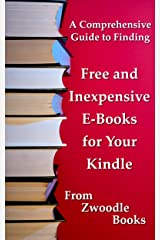 A Comprehensive Guide to Finding Free and Inexpensive E-Books for Your Kindle (A Zwoodle Books Guide Book 1) Kindle Edition