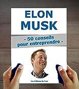 Elon Musk : 50 conseils pour entreprendre et réussir (French Edition)