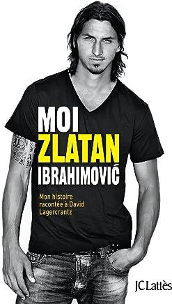 Moi, Zlatan Ibrahimovic (Essais et documents) (French Edition)