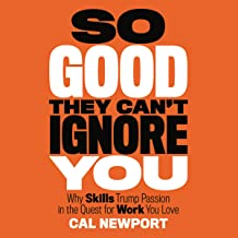 So Good They Can't Ignore You: Why Skills Trump Passion in the Quest for Work You Love Book PDF